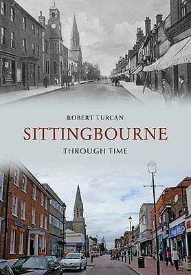 Sittingbourne Through Time Robert Turcan