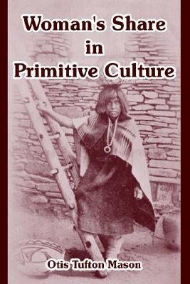 Womans Share in Primitive Culture Otis Mason