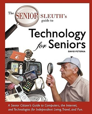 The Senior Sleuths Guide to Technology for Seniors  by  David Peterka
