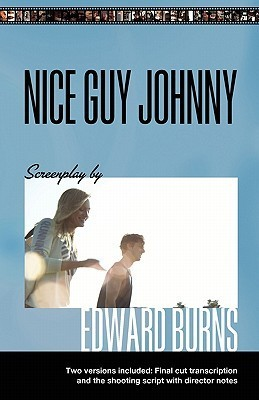 Nice Guy Johnny: Screenplay  by  Edward Burns Two Versions Include the Shooting Script with Director Notes and Final Cut Transcription by Edward Burns