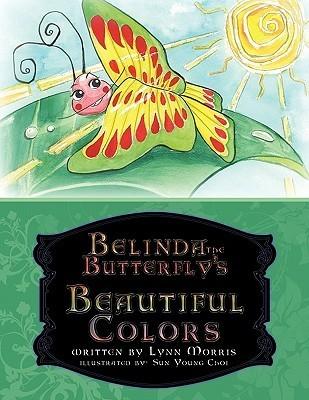 Belinda the Butterflys Beautiful Colors Lynn  Morris