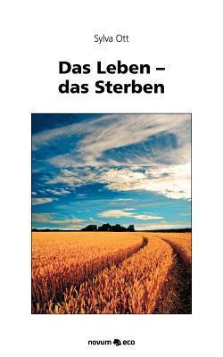 Das Leben - Das Sterben  by  Sylva Ott