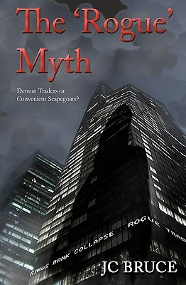 The Rogue Myth: Demon Traders or Convenient Scapegoats? J.C. Bruce