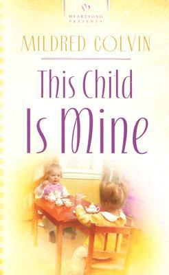 This Child Is Mine (Kansas City Romance, #1)  by  Mildred Colvin