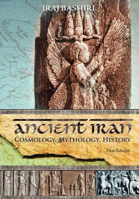 Ancient Iran: Cosmology, Mythology, History Iraj Bashiri