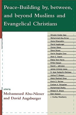 Peace-Building By, Between, and Beyond Muslims and Evangelical Christians Mohammed Abu-Nimer