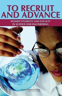 To Recruit and Advance Women Students and Faculty in Science and Engineering  by  National Research Council