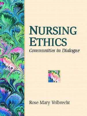 Nursing Ethics: Communities in Dialogues Rose Mary Volbrecht