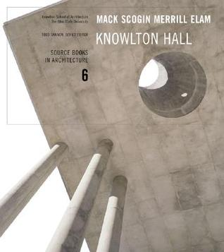 Mack Scogin Merrill Elam Knowlton Hall: Source Books in Architecture  by  Todd Gannon
