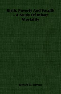 Birth, Poverty and Wealth - A Study of Infant Mortality Richard Morris Titmuss