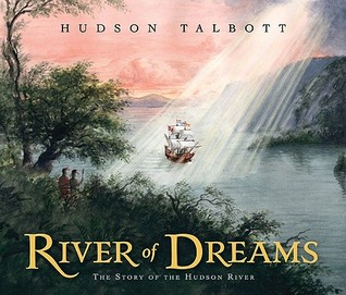 River of Dreams: the Story of the Hudson River  by  Hudson Talbott