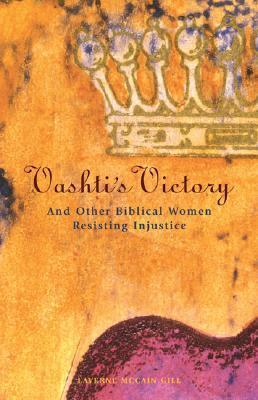 Vashtis Victory: And Other Biblical Women Resisting Injustice  by  Laverne McCain Gill
