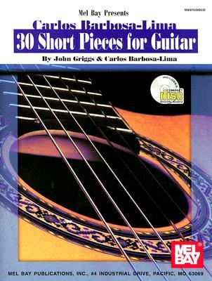 Mel Bay Carlos Barbosa-Lima: 30 Short Pieces for Guitar  by  John Griggs