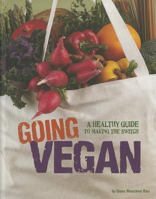 Going Vegan: A Healthy Guide to Making the Switch Dana Meachen Rau