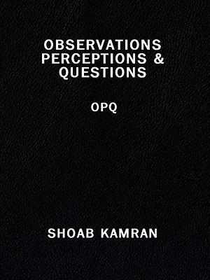 Observations Perceptions & Questions: Opq Shoab Kamran