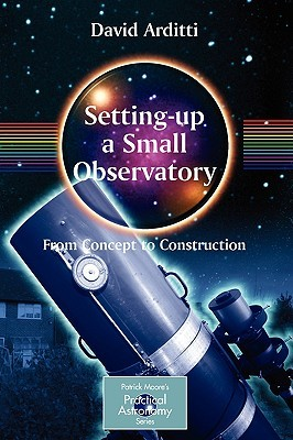 Setting-Up a Small Observatory: From Concept to Construction  by  David Arditti