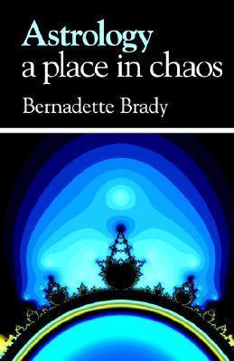 Astrology, a Place in Chaos  by  Bernadette Brady