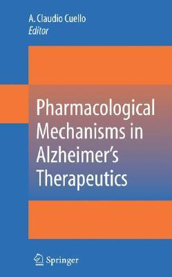 Pharmacological Mechanisms in Alzheimers Therapeutics  by  A. Claudio Cuello