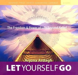 Let Yourself Go: The Freedom & Power of Life Beyond Belief Arjuna Ardagh