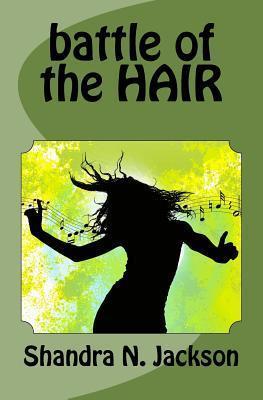 Battle of the Hair  by  Shandra N. Jackson