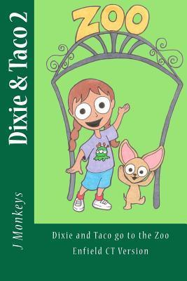 Dixie and Taco 2: Dixie and Taco Go to the Zoo: Enfield CT Version J. Monkeys