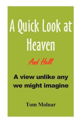 A Quick Look at Heaven  by  Tom M. Molnar