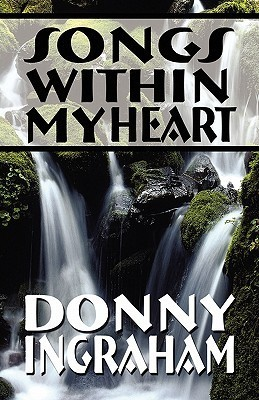 Songs Within My Heart  by  Donny Ingraham
