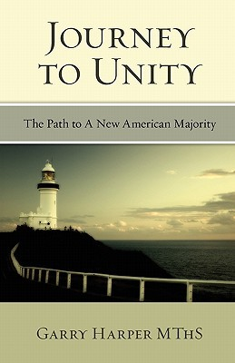Journey to Unity: The Path to a New American Majority  by  Garry Harper MThS