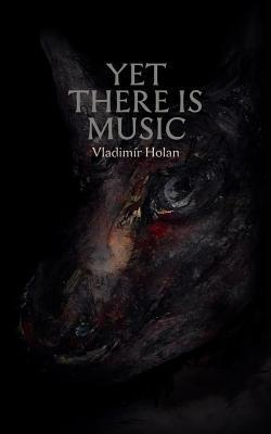 Yet There Is Music Vladim R. Holan
