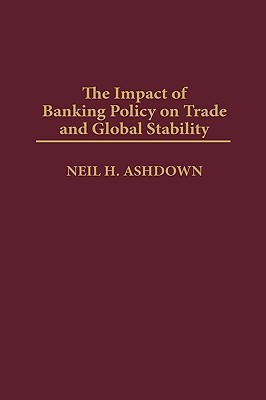 The Impact of Banking Policy on Trade and Global Stability Neil Ashdown