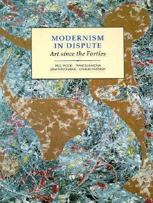 Modernism in Dispute: Art Since the Forties Jonathan Harris