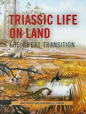 Triassic Life on Land: The Great Transition  by  Hans-Dieter Sues