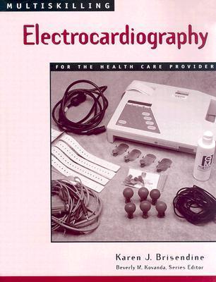 Multiskilling: Electrocardiography for the Health Care Provider Karen Brisendine