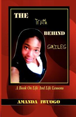 The Truth Behind Smiles: A Book on Life and Life Lessons  by  Amanda Iwuogo