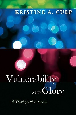Vulnerability and Glory: A Theological Account  by  Kristine A. Culp