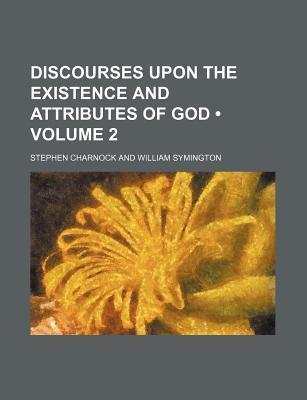 Discourses Upon the Existence and Attributes of God (Volume 2) Stephen Charnock