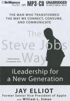 Steve Jobs Way, The: iLeadership for a New Generation Jay Elliot