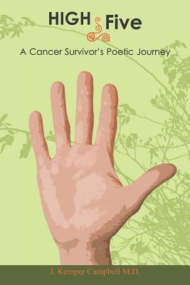 High Five- A Cancer Survivors Poetic Journey J. Kemper Campbell