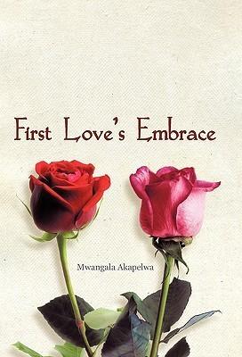 First Loves Embrace  by  Mwangala Akapelwa