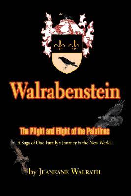 Walrabenstein: The Plight and Flight of the Palatines  by  Jeaneane R Walrath