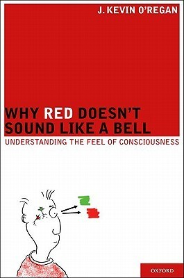 Why Red Doesnt Sound Like a Bell: Understanding the Feel of Consciousness J. Kevin ORegan