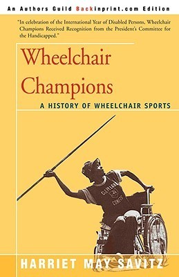 Wheelchair Champions: A History of Wheelchair Sports Harriet May Savitz
