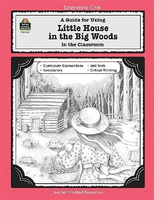A Guide for Using Little House in the Big Woods in the Classroom Laurie Swinwood