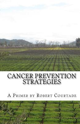 Cancer Prevention Strategies: A Primer  by  Robert Courtade Jr
