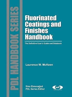 Fluorinated Coatings and Finishes Handbook: The Definitive Users Guide and Databook  by  Laurence W. McKeen