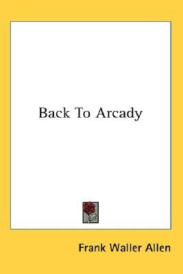 Back to Arcady  by  Frank Waller Allen