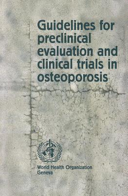 Guidelines for Preclinical Evaluation and Clinical Trials in Osteoporosis World Health Organization