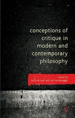 Conceptions of Critique in Modern and Contemporary Philosophy  by  Karin de Boer