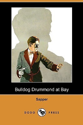 Bulldog Drummond at Bay (Bulldog Drummond, #9)  by  Sapper