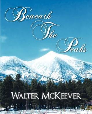 Beneath the Peaks  by  Walter McKeever